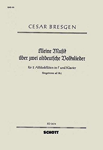 Kleine Musik: über 2 altdeutsche Volkslieder. 2 Alt-Blockflöten und Klavier, Singstimme ad...