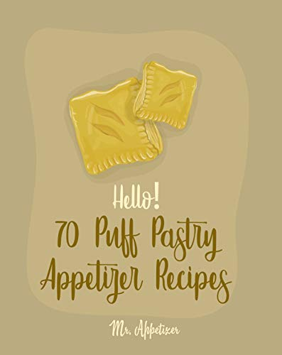Hello! 70 Puff Pastry Appetizer Recipes: Best Puff Pastry Cookbook Ever For Beginners (Puff Pastry Book, Cheese Puff Pastry, Italian Puff Pastry, Baked Brie In Puff Pastry) [Book 1] (English Edition)