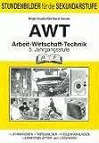 AWT. Arbeit- Wirtschaft-Technik. 5. Jahrgangsstufe: Stundenbilder für die Sekundarstufe. Lehrskizzen - Tafelbilder- Folienvorlagen - Arbeitsblätter mit Lösungen