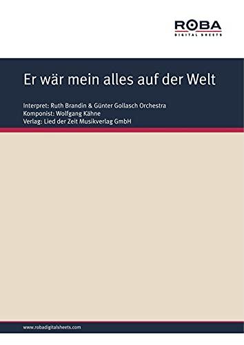 Er wär mein alles auf der Welt: as performed by Ruth Brandin, Single Songbook (German Edition)