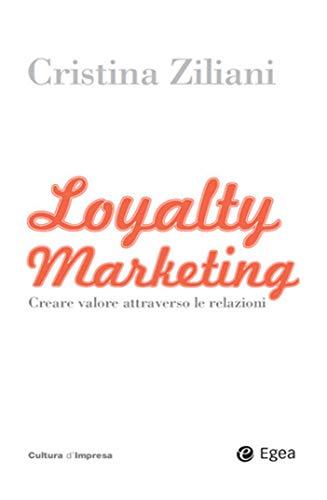 Loyalty Marketing: Creare valore attraverso le relazioni (Cultura di impresa)