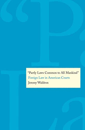 """""""Partly Laws Common to All Mankind"""": Foreign Law in American Courts"""