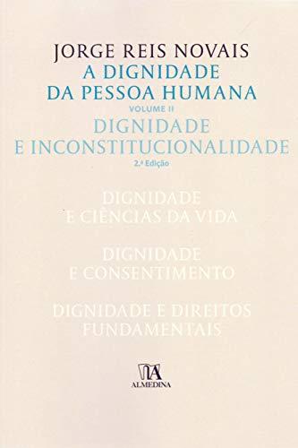 A Dignidade da Pessoa Humana: Dignidade e Inconstitucionalidade (Volume 2)