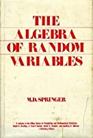 The Algebra of Random Variables (Probability & Mathematical Statistics S.)
