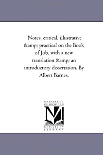 Notes, Critical, Illustrative and Practical On the Book of Job, With A New Translation and An introductory Dissertation. V...