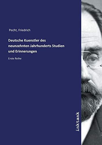 Deutsche Kuenstler des neunzehnten Jahrhunderts Studien und Erinnerungen: Erste Reihe