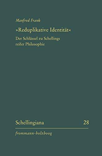 »Reduplikative Identität«: Der Schlüssel zu Schellings reifer Philosophie (Schellingiana 28)