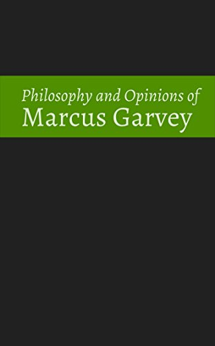 Philosophy and Opinions of Marcus Garvey [Volumes I & II in One Volume]