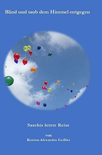 Blind und taub dem Himmel entgegen: Saschis letzte Reise