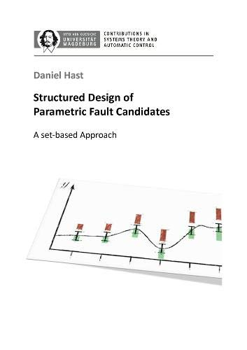 Structured Design of Parametric Fault Candidates: A set-based Approach (Contributions in Systems Theory and Automatic Control, Otto-von-Guericke-Universität Magdeburg, Band 8)