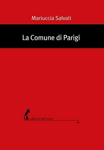 La Comune di Parigi: marzo-maggio 1871. Storia e interpretazioni (Italian Edition)