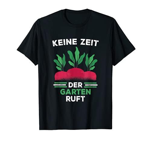 Keine Zeit Der Garten ruft - Gartenarbeit T-Shirt