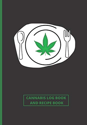 CANNABIS REVIEW  LOG BOOK AND BLANK RECIPE BOOK: TEST AND REVIEW DIFFERENT TYPES OF MARIJUANA, ITS EFFECTS ON BODY AND PREPARE YOUR OWN BEST RECIPES   FOR RECREATIONAL AND MEDICINAL USE   DISH COVER