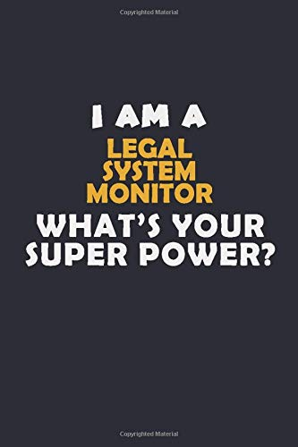 I Am A Legal System Monitor WHAT'S YOUR SUPER POWER?: Halloween themed Career Pride Quote 6x9 Blank Lined Notebook Journal