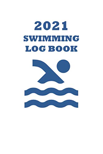 2021 Swimming Log Book: Keep Track of Your Trainings & Personal Records: Warm up, Sets, Cool Down, Distance, Reps, Time, Notes..... 122 Page