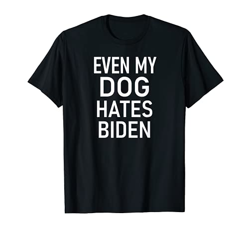 Even My Dog Hates Biden, Conservative, Anti Liberal, Funny T-Shirt