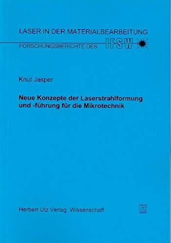 Neue Konzepte der Laserstrahlformung und -führung für die Mikrotechnik (Laser in der Materialbearbeitung)