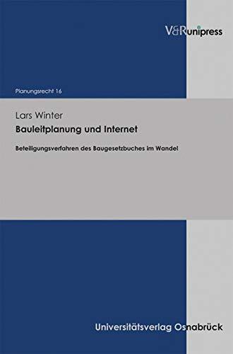 Bauleitplanung und Internet: Beteiligungsverfahren des Baugesetzbuches im Wandel (Planungsrecht, Band 16)