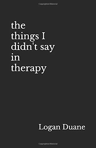 Compare Textbook Prices for the things I didn't say in therapy  ISBN 9798665043227 by Duane, Logan