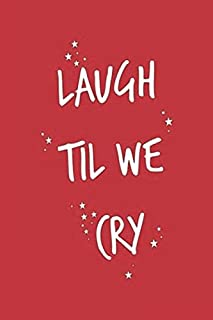 Laugh Til We Cry: Wide Ruled Notebook, Journal for Writing, Size 6
