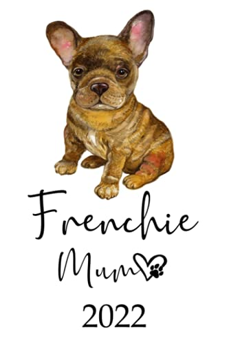 Frenchie Mum 2022: Monthly Weekly Daily Planner | Cute French Bulldog Dogs Planner | Dated Week Day Month Calendar 2022 With UK