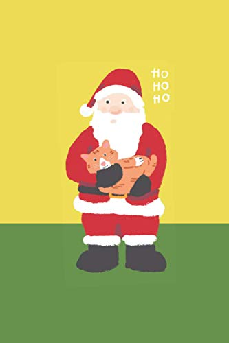 """Ho Ho Ho : Santa Claus holding Cute Ginger Cat Notebook: Christmas Gift for Cat Lovers   Lined Notebook with Xmas ornament border   6""""x9""""   120 pages"""