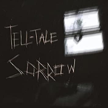 Tell-Tale Sorrow