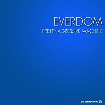 Pretty Agressive Machine