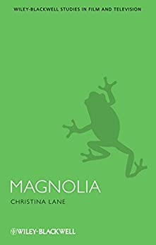 Magnolia (Wiley-Blackwell Series in Film and Television Book 15) by [Christina Lane]