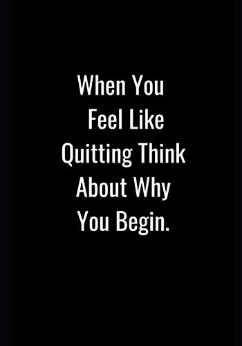 When You Feel Like Quitting Think About Why You Begin.: Workout / Exercise Journal For Planning And Tracking To Achieve Your Fitness: Daily Fitness ... .Ideal For Gifts To Your Near And Dear Ones.