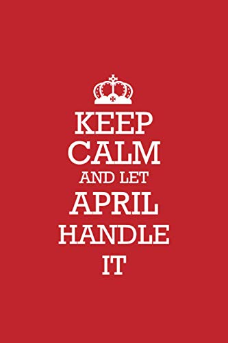 APRIL :Keep Calm and let APRIL handle it Notebook   Journal: Lined Notebook   Journal Gift, 120 Pages, 6x9, Soft Cover, Matte Finish