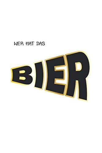 Wer hat das Bier: Notizbuch für Bier Liebhaber| Liniert | A5 | 120 Seiten
