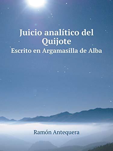 Juicio analítico del Quijote Escrito en Argamasilla de Alba