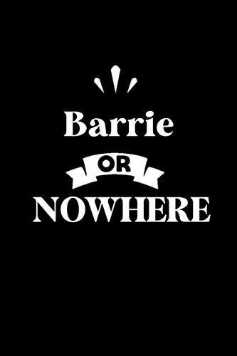 BARRIE OR NOWHERE: Cute Journal: Notebook With Name On Front Cover, 120 pages College Ruled Notebook Journal & Diary for Writing & Note Taking for ... Personalized Notebooks For Girls And Women)