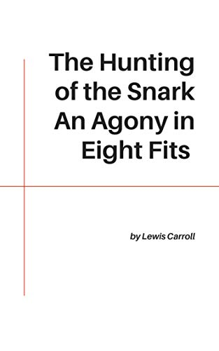 The Hunting of the Snark An Agony in Eight Fits (English Edition)
