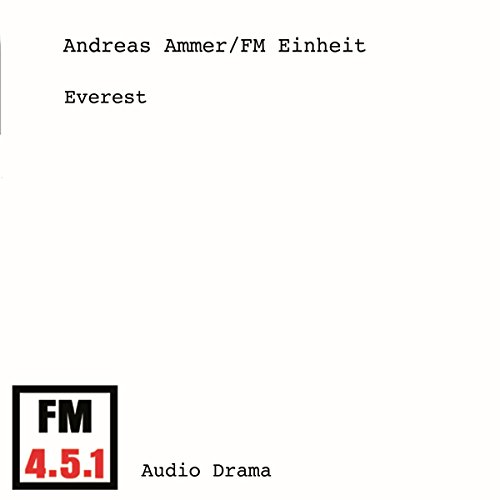 Everest                   By:                                                                                                                                 Andreas Ammer,                                                                                        FM Einheit                               Narrated by:                                                                                                                                 Wolfgang Mueller,                                                                                        Christiane Roesinger,                                                                                        Tony McCarthy,                   and others                 Length: 51 mins     Not rated yet     Overall 0.0