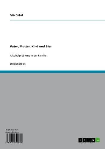 Vater, Mutter, Kind und Bier: Alkoholprobleme in der Familie (German Edition)