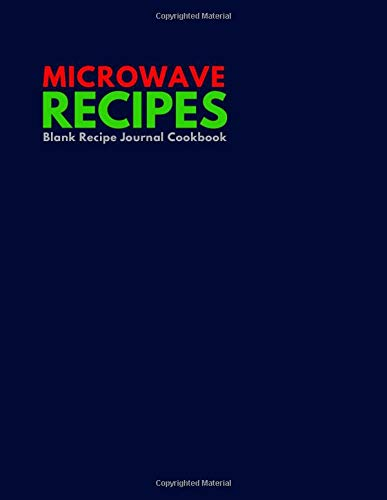 Microwave Recipes Blank Recipe Journal Cookbook: Organize And Reference Your Special Cooking with our Blank recipe book to write and organize all favorite recipes (Recipe cook book, Band 32)