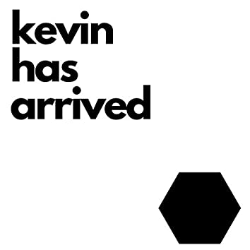 kevin has arrived