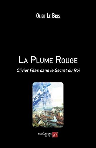 La Plume Rouge: Olivier Féas dans le Secret du Roi (French Edition)