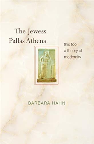 The Jewess Pallas Athena: This Too a Theory of Modernity