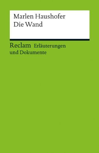 Erläuterungen und Dokumente zu Marlen Haushofer: Die Wand (Reclams Universal-Bibliothek)