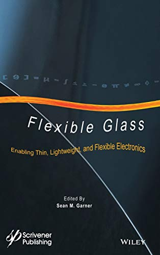 Flexible Glass: Enabling Thin, Lightweight, and Flexible Electronics (Roll-to-Roll Vacuum Coatings Technology)
