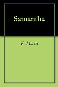 Samantha by [K. Morris]