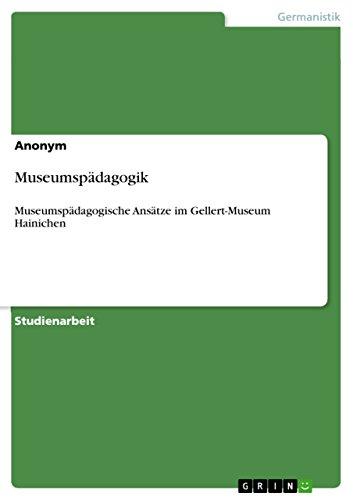 Museumspädagogik: Museumspädagogische Ansätze im Gellert-Museum Hainichen