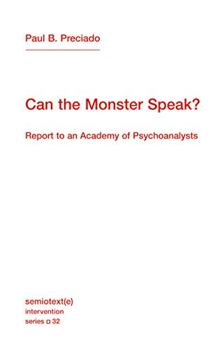 Can the Monster Speak?: Report to an Academy of Psychoanalysts (Semiotext(e) / Intervention Series)