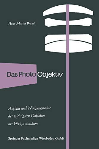 Das Photo-Objektiv: Aufbau und Wirkungsweise der wichtigsten Markenobjektive der Weltproduktion