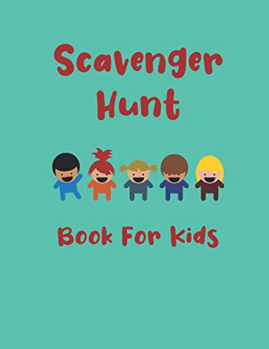 Scavenger Hunt For Kids: Discover And Learn. Indoor And Outdoor Scavenger Hunt Activity Book. Perfect Games For Kids. Interactive And Fun For Toddler, Kids And For Ages 5-10
