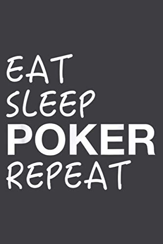 Cool Eat Sleep Poker Repeat Design Funny Poker Humor Gift: Notebook Planner -6x9 inch Daily Planner Journal, To Do List Notebook, Daily Organizer, 114 Pages