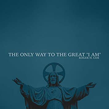 """The Only Way to the Great """"I Am"""""""